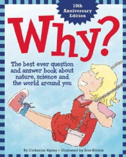 Why?: The Best Ever Question and Answer Book About Nature, Science and the World Around You (Hardcover)