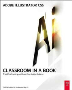 Adobe Illustrator CS5 Classroom in a Book: The Official Training Workbook from Adobe Systems