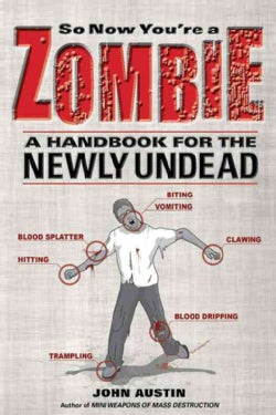So Now You're a Zombie: A Handbook for the Newly Undead (Paperback)