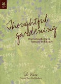 Thoughtful Gardening: Practical Gardening in Harmony With Nature (Hardcover)