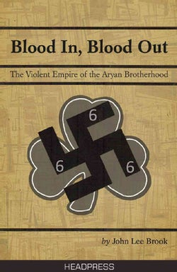 Blood in, Blood Out: The Violent Empire of the Aryan Brotherhood (Paperback)