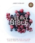 The Berry Bible: With 175 Recipes Using Cultivated and Wild, Fresh and Frozen Berries (Paperback)