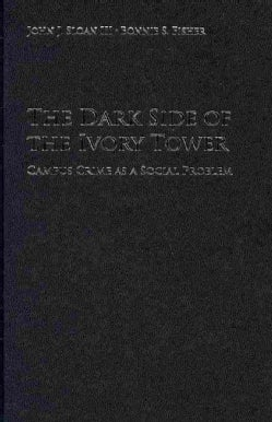 The Dark Side of the Ivory Tower: Campus Crime As a Social Problem (Hardcover)