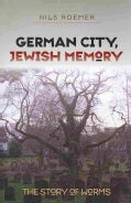 German City, Jewish Memory: The Story of Worms (Paperback)