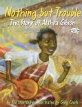 Nothing But Trouble: The Story of Althea Gibson (Paperback)