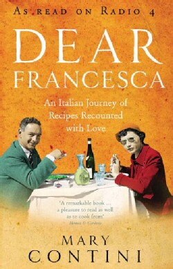 Dear Francesca: An Italian Journey of Recipes Recounted With Love (Paperback)