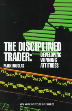 Disciplined Trader: Developing Winning Attitudes (Hardcover)