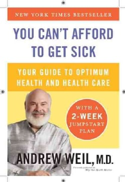 You Can't Afford to Get Sick: Your Guide to Optimum Health and Health Care (Paperback)