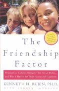 The Friendship Factor: Helping Our Children Navigate Their Social World and Why It Matters for Their Success and ... (Paperback)