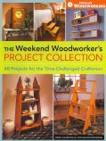 The Weekend Woodworker's Project Collection: 40 Projects for the Time-Challenged Craftsman (Paperback)