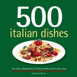 500 Italian Dishes: The Only Compendium of Italian Dishes You'll Ever Need (Hardcover)