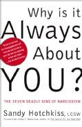Why Is It Always About You: The Seven Deadly Sins of Narcissism (Paperback)
