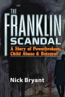 The Franklin Scandal: A Story of Powerbrokers, Child Abuse and Betrayal (Paperback)