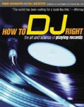How to Dj Right: The Art and Science of Playing Records (Paperback)