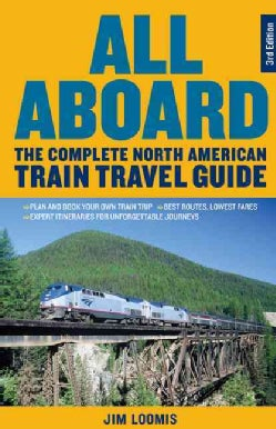 All Aboard: The Complete North American Train Travel Guide (Paperback)