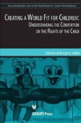 Creating a World Fit for Children: Understanding the UN Convention on the Rights of the Child (Paperback)
