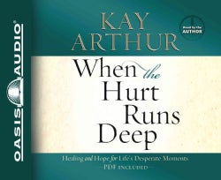 When the Hurt Runs Deep: Healing and Hope for Life's Desperate Moments (CD-Audio)