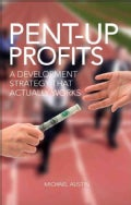 Pent-up Profits: A Development Strategy That Actually Works (Paperback)