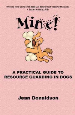 Mine!: A Practical Guide to Resource Guarding in Dogs (Paperback)