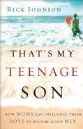 That's My Teenage Son: How Moms Can Influence Their Boys to Become Good Men (Paperback)