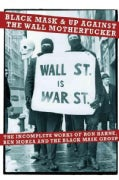 Black Mask & Up Against the Wall Motherf**ker: The Incomplete Works of Ron Hahne, Ben Morea, and the Black Mask G... (Paperback)