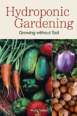 Hydroponic Gardening: Growing Without Soil (Paperback)