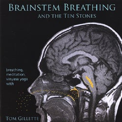 TOM GILLETTE - BRAINSTEM BREATHING & THE TEN STONES