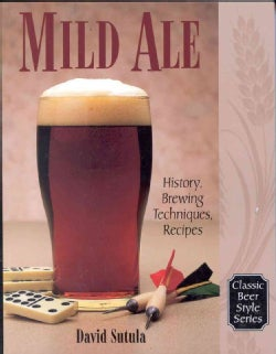 Mild Ale: History, Brewing Techniques, Recipes (Paperback)