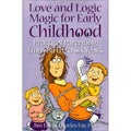 Love and Logic Magic for Early Childhood: Practical Parenting from Birth to Six Years (Paperback)