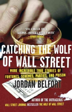 Catching the Wolf of Wall Street: More Incredible True Stories of Fortunes, Schemes, Parties, and Prison (Paperback)