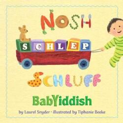 Nosh, Schlep, Schluff: Babyiddish (Board book)