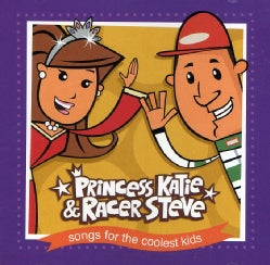 PRINCESS KATIE & RACER STEVE - SONGS FOR THE COOLEST KIDS