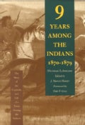 Nine Years Among the Indians, 1870-1879: The Story of the Captivity and Life of a Texan Among the Indians (Paperback)