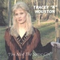 TRACEY K. HOUSTON - I'M NOT THE SAME GIRL