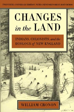Changes in the Land: Indians, Colonists, and the Ecology of New England (Paperback)