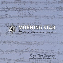 TWO PART INVENTION - MORNING STAR -- MUSIC IN MORAVIAN AMERICA