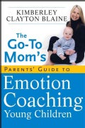 The Go-To Mom's Parents' Guide to Emotion Coaching Young Children (Paperback)