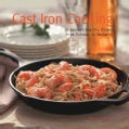 Cast Iron Cooking: 50 Gourmet-Quality Dishes from Entrees to Desserts (Hardcover)