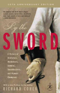 By the Sword: A History of Gladiators, Musketeers, Samurai, Swashbucklers, and Olympic Champions (Paperback)