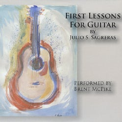 BRENT MCPIKE - FIRST LESSONS FOR GUITAR BY JULIO SAGRERAS -CD COM