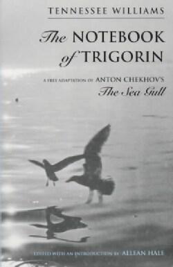 The Notebook of Trigorin: A Free Adaptation of Anton Chekhov's the Sea Gull (Paperback)