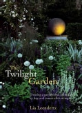 Twilight Garden: A Guide to Enjoying Your Garden in the Evening Hours (Hardcover)