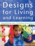 Designs for Living and Learning: Transforming Early Childhood Environments (Paperback)