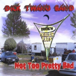 DICK BAND TWANG - NOT TOO PRETTY BAD