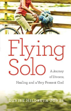 Flying Solo: A Journey of Divorce, Healing and a Very Present God (Paperback)