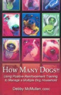 How Many Dogs?: Using Positive Reinforcement Training to Manage a Multiple Dog Household (Paperback)