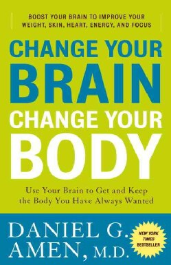 Change Your Brain, Change Your Body: Use Your Brain to Get and Keep the Body You Have Always Wanted (Paperback)