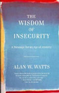 The Wisdom of Insecurity: A Message for an Age of Anxiety (Paperback)