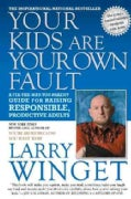 Your Kids Are Your Own Fault: A Fix-the-Way-You-parent Guide for Raising Responsible, Productive Adults (Paperback)