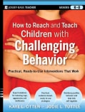 How to Reach and Teach Children with Challenging Behavior: Practical, Ready-to-Use Interventions That Work (Paperback)